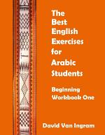 The Best English Exercises for Arabic Students: Beginning Workbook One