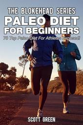 Paleo Diet For Beginners: 70 Top Paleo Diet For Athletes Exposed!