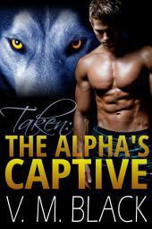 Taken: The Alpha's Captive BBW Werewolf Romance: The Alpha's Captive BBW Werewolf Paranormal Romance #1