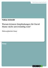 Warum können Empfindungen für David Hume nicht unvernünftig sein?: Philosophischer Essay