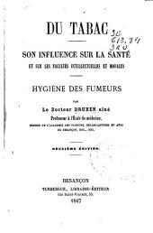Du tabac: son influence sur la sante et sur les facultés intellectuelles et morales : hygiène des fumeurs