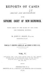 Reports of Cases Determined in the Appeal and Chancery Divisions and Selected Cases in the King's Bench and at Chambers of the Supreme Court of New Brunswick: With Tables of the Names of Cases Decided and Names of the Cases Cited and a Digest of the Principal Matters, Volume 10