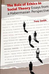 Role of Ethics in Social Theory, The: Essays From a Habermasian Perspective