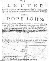 A Letter from the Nobility, Barons & Commons of Scotland, in the year 1320 ... directed to Pope John, wherein they declare their firm resolutions to adhere to their King Robert the Bruce ... Translated from the original, in Latine, as it is insert by Sr. G. Mckenzie ... in his Observations on Precedency. Lat. and Eng
