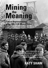 Mining the Meaning: Cultural Representations of the 1984-5 UK Miners' Strike