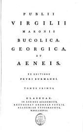 Publii Virgilii Maronis Bucolica ; Georgica: et Aeneis, Volume 1