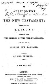 An Abridgement of the New Testament ... By Mrs. Trimmer, etc