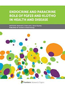 Endocrine and Paracrine Role of FGF23 and Klotho in Health and Disease
