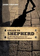 Called to Shepherd: 52 Weekly Devotions for Pastors and Ministry Leaders