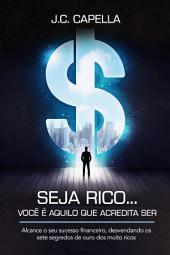Você é a cara da riqueza... descubra como...: alcance o seu sucesso financeiro, desvendando os sete segredos de ouro dos muito ricos