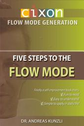 CIXON - Five Steps to the Flow Mode