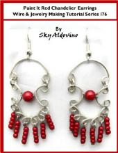 Paint It Red Chanderlier Earrings Wire & Jewelry Making Tutorial Series I76
