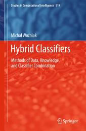 Hybrid Classifiers: Methods of Data, Knowledge, and Classifier Combination