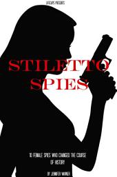 Stiletto Spies: 10 Female Spies Who Changed the Course of History