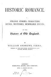 Historic romance, strange stories [&c.] in the history of old England