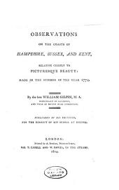 Observations on the Coasts of Hampshire, Sussex, and Kent: Relative Chiefly to Picturesque Beauty: Made in the Summer of the Year 1774, Volume 4
