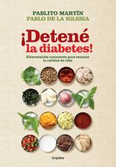 ¡Detené la diabetes!: Alimentación consciente para mejorar la calidad de vida