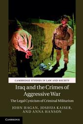 Iraq and the Crimes of Aggressive War: The Legal Cynicism of Criminal Militarism