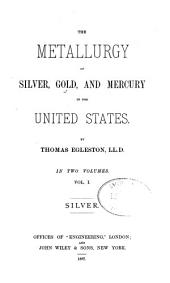 The Metallurgy of Silver, Gold, and Mercury in the United States: Volume 1