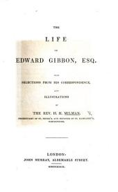 The Life of E. G., Esq. [Written by Himself.] With Selections from His Correspondence and Illustrations by H. H. Milman