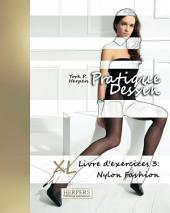 Pratique Dessin - XL Livre d'exercices 3: Nylon Fashion
