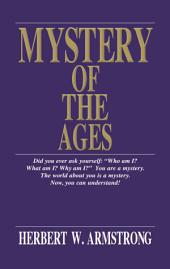 Mystery of the Ages: Who and what is God? Is there a real devil? Is man an immortal soul? How did civilization develop? Are Jews the ancient nation of Israel? Is there a true Church? What is the Kingdom of God? The important questions in life answered!