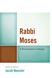 Rabbi Moses: A Documentary Catalogue
