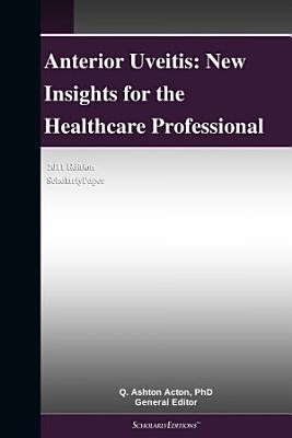 Anterior Uveitis: New Insights for the Healthcare Professional: 2011 Edition