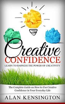 Creative Confidence  Learn To Harness the Power of Creativity