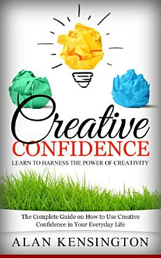 Creative Confidence  Learn To Harness the Power of Creativity PDF