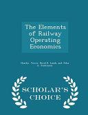 The Elements of Railway Operating Economics - Scholar's Choice Edition