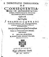 Exercitatio theol. de consequentiarum in argumentationibus theologicis necessitate, conditione, effectu, certitudine