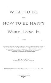 What to Do, and how to be Happy While Doing it