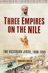 Three Empires on the Nile: The Victorian Jihad, 1869-1899