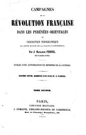 Campagnes de la Révolution Française dans les Pyrénées Orientales, et description moitié de la chaine Pyrénéenne
