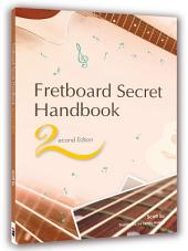Fretboard Secret Handbook (2nd Edition): Private Secrets And Concepts Of The Fretboard