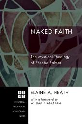 Naked Faith: The Mystical Theology of Phoebe Palmer
