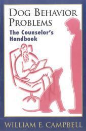 Dog Behavior Problems: The Counselor's Handbook
