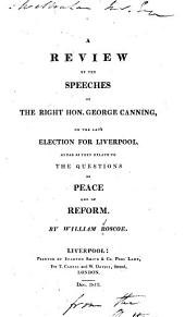 A review of the speeches of the Right Hon. George Canning, on the late election for Liverpool, as far as they relate to the questions of peace and of reform
