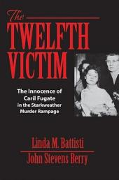 The Twelfth Victim: The Innocence of Caril Fugate in the Starkweather Murder Rampage