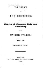 Digest of the Decisions of the Courts of Common Law and Admiralty in the United States: Volume 3