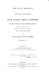 The Real Presence of the Body and Blood of Our Lord Jesus Christ the Doctrine of the English Church with a Vindication of the Reception by the Wicked and of the Adoration of Our Lord Jesus Christ, Truly Present
