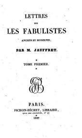 Lettres sur les fabulistes anciens et modernes: Volume1