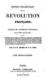 Histoire parlementaire de la Révolution française, ou, Journal des assemblées nationales, depuis 1789 jusqu'en 1815, par P.J.B. Buchez et P.C. Roux