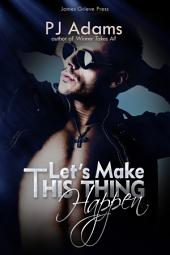 Let's Make This Thing Happen: A rock star romance