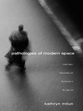 Pathologies of Modern Space: Empty Space, Urban Anxiety, and the Recovery of the Public Self