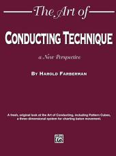 The Art of Conducting Technique: A New Perspective