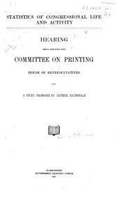 Statistics of Congressional Life and Activity: Hearing Held Before the Committee on Printing, House of Representatives, on a Study Proposed by Arthur MacDonald. [August 12, 1911]