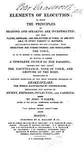 Elements of Elocution in which the Principles of Reading and Speaking are Investigated ...: To which is Added a Complete System of the Passions, Showing how They Affect the Countenance, Tone of Voice, and Gesture of the Body. Exemplified by a Copious Selection of the Most Striking Passages of Shakespeare