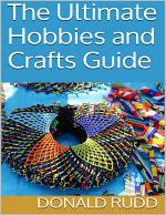 The Ultimate Hobbies and Crafts Guide